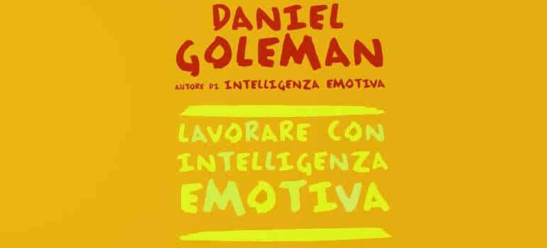 lavorare con intelligenza emotiva di Daniel Goleman