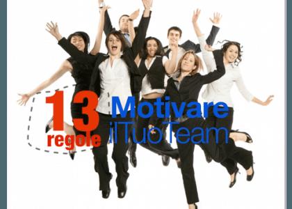 Motivazione? 13 regole per Motivare il Tuo Team