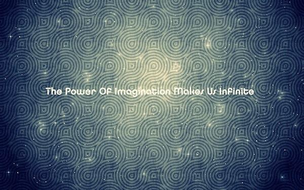 il potere dell'immaginazione ci rende infinito