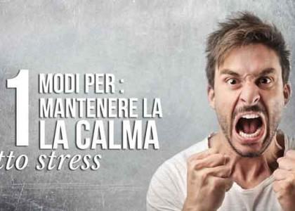 11 modi per mantenere la calma sotto stress
