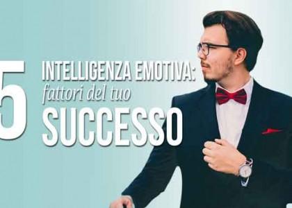 intelligenza emotiva: 5 fattori de tuo successo
