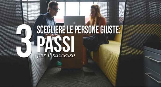 scegliere le persone giuste: tre passi per il successo