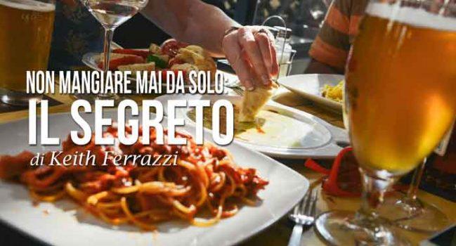 Non mangiare mai da solo: il segreto di Keith Ferrazzi