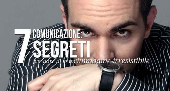 comunicazione: sette segreti per dare di te un'immagine irresistibile