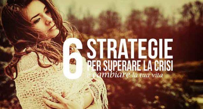 6 strategie per superare la crisi e cambiare la tua vita