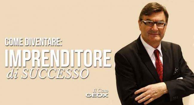 imprenditore di successo il caso geox e Mario Moretti Polegato fondatore di Geox