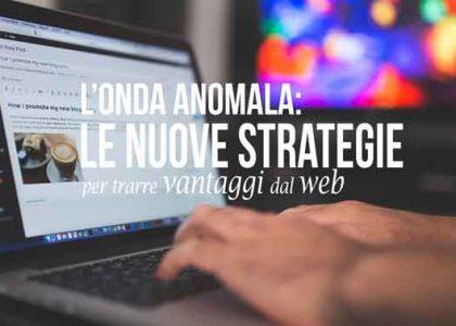 l'onda anomala: le nuove strategie per trarre vantaggi dal web