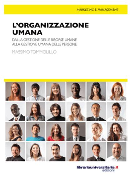 L' organizzazione umana. Dalla gestione delle risorse umane alla gestione umana delle persone di Massimo Tommolillo